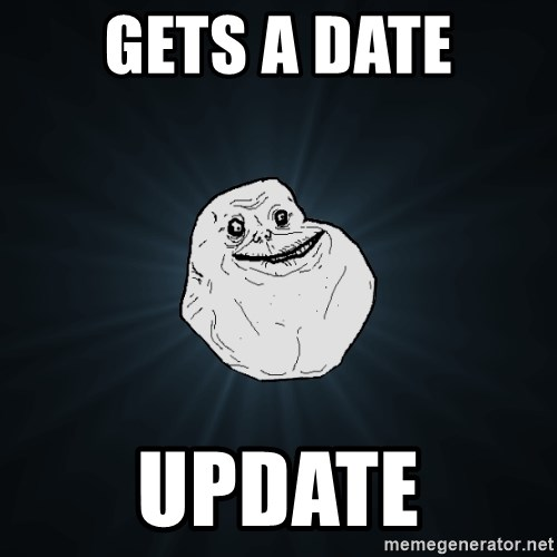 Forever Alone - gets a date update