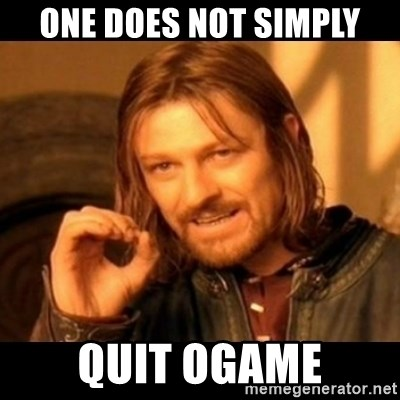 Does not simply walk into mordor Boromir  - One does not simply Quit ogame