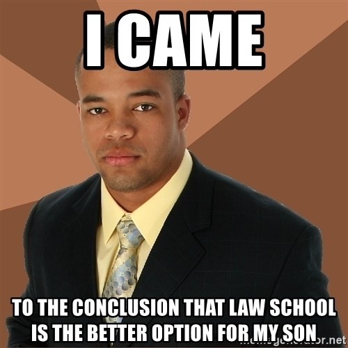 Successful Black Man - i came to the conclusion that law school is the better option for my son