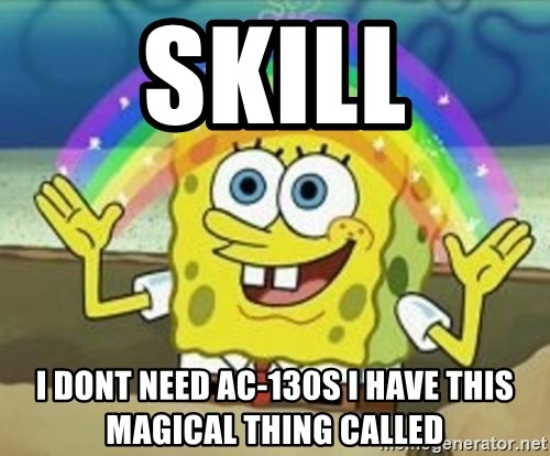 Spongebob - SKILL I DONT NEED AC-130S I HAVE THIS Magical thing called