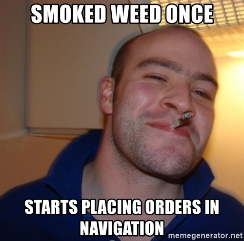 Good Guy Greg - smoked weed once starts placing orders In navigation