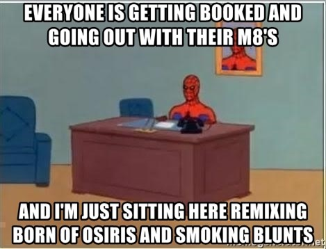 Spiderman Desk - EverYone is getting booked and GoiNg out with their m8's And I'm just sitting here remixing born of Osiris and smokINg blunts