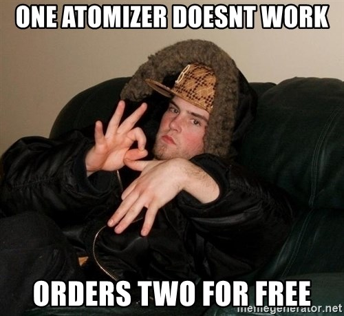Scumbag Steve - ONE ATOMIZER DOESNT WORK ORDERS TWO FOR FREE