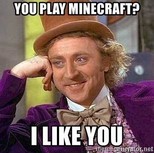 Willy Wonka - YOU PLAY MINECRAFT? I LIKE YOU