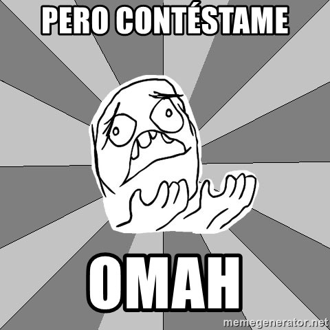 Whyyy??? - PERO CONTÉSTAME  OMAH
