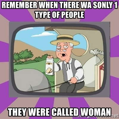 Pepperidge Farm Remembers FG - remember when there wa sonly 1 type of people  they were called woman
