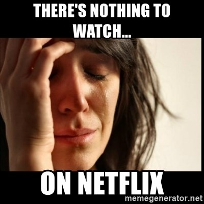 First World Problems - THERE'S nothing to watch... on Netflix