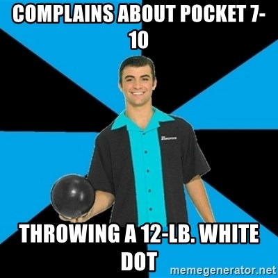 Annoying Bowler Guy  - Complains about Pocket 7-10 Throwing a 12-lb. white Dot