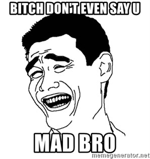 Asian Troll Face - BITCH DON'T EVEN SAY U MAD BRO