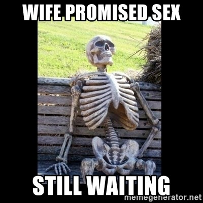Still Waiting - WIFE PROMISED SEX STILL WAITING