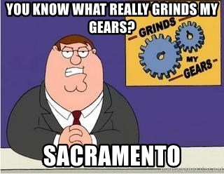 Grinds My Gears Peter Griffin - you know what really grinds my gears? sacramento