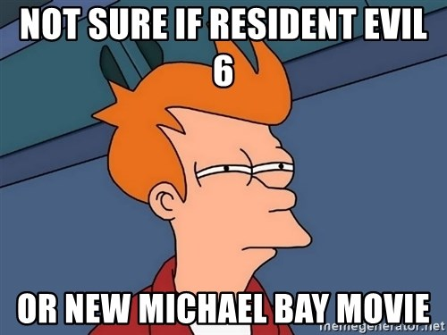 Futurama Fry - not sure if resident evil 6 or new michael bay movie