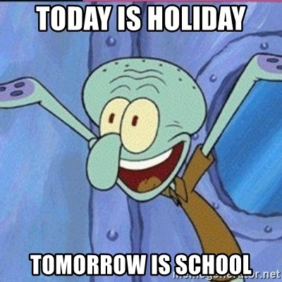 calamardo me vale - TODAY IS HOLIDAY TOMORROW IS SCHOOL