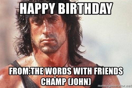 Nice Rambo - Happy Birthday from:the words with friends champ (john)