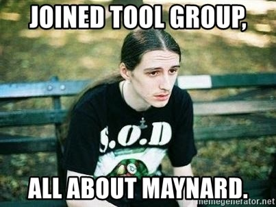 depressed metalhead - Joined TOOL group, all about maynard.