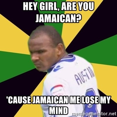 Rodolph Austin - HEY GIRL, ARE YOU JAMAICAN?  'CAUSE JAMAICAN ME LOSE MY MIND