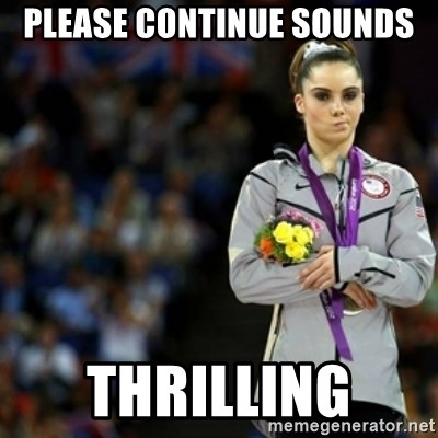 unimpressed McKayla Maroney 2 - PLEASE CONTINUE SOUNDS  THRILLING