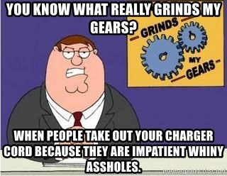 Grinds My Gears Peter Griffin - You know what REALLY grinds my gears? When people take out your charger cord because they are impatient whiny assholes.