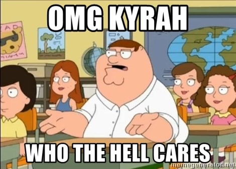 omg who the hell cares? - Omg Kyrah Who the hell cares
