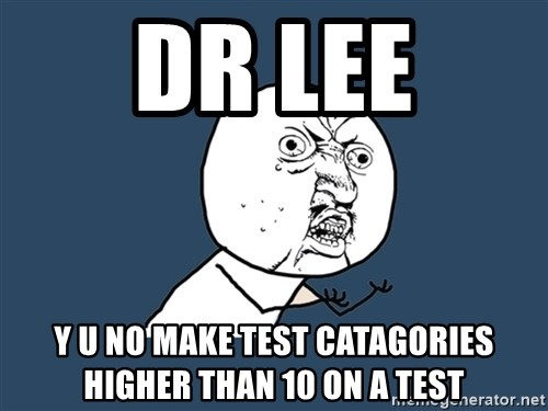Y U No - DR LEE Y U NO MAKE TEST CATAGORIES HIGHER THAN 10 ON A TEST