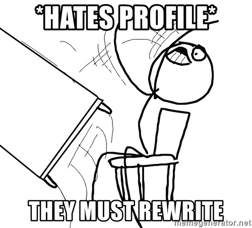 Desk Flip Rage Guy - *hates profile* THEY MUST REWRITE