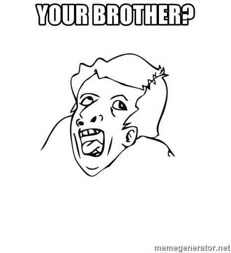 genius rage meme - Your brother?
