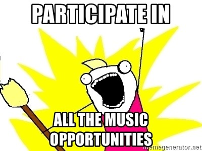 X ALL THE THINGS - Participate in ALL the music opportunities