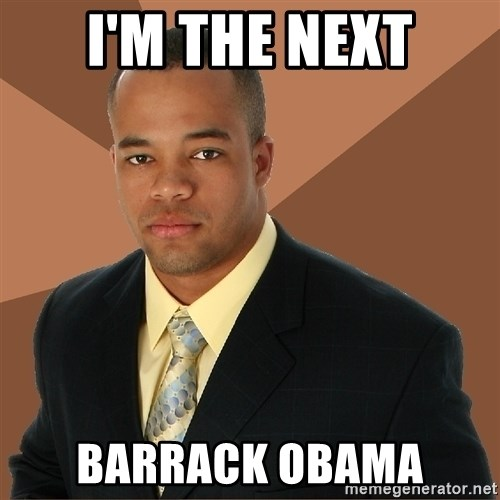 Successful Black Man - I'M THE NEXT BARRACK OBAMA