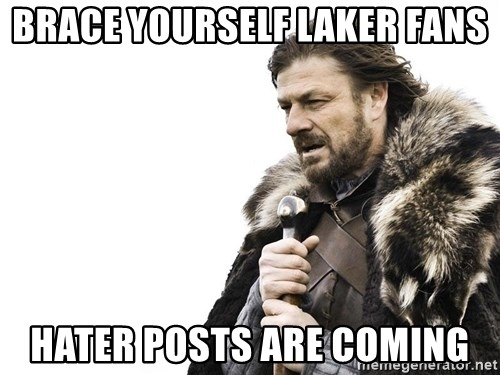 Winter is Coming - BRACE YOURSELF LAKER FANS HATER POSTS ARE COMING