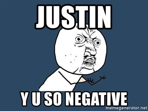 Y U No - JUSTIN Y U SO NEGATIVE