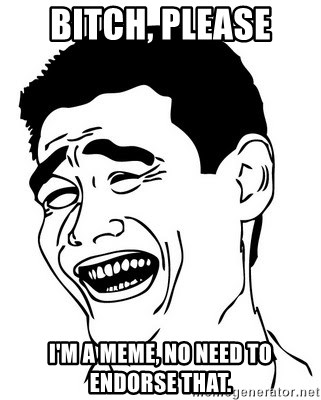 Yao Ming - Bitch, please I'm a meme, no need to endorse that.