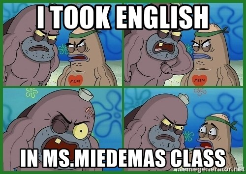 How tough are you - I took english In Ms.miedemas Class
