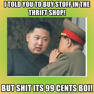 kim joung - I TOLD YOU TO BUY STUFF IN THE THRIFT SHOP! BUT SHIT ITS 99 CENTS BOI!