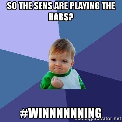 Success Kid - So the sens are playing the habs? #winnnnnning