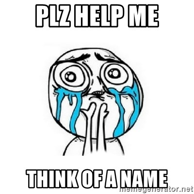 Crying face - PLZ HELP ME THINK OF A NAME