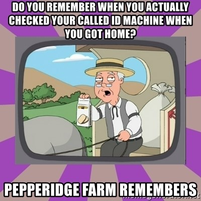 Pepperidge Farm Remembers FG - Do you rEmember when you actually checked your called ID MACHINE WHEN YOU GOT HOME? Pepperidge farm remembers