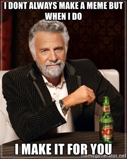 The Most Interesting Man In The World - I dont Always make a meme but when i do  I make it for you