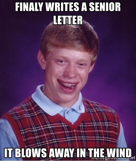 Bad Luck Brian - finaly Writes a senior letter it blows away in the wind