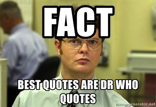 Dwight Meme - Fact Best Quotes are Dr Who quotes