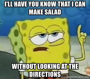 Tough Spongebob - I'll have you know that i can make salad without looking at the directions