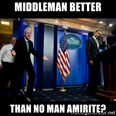 Inappropriate Timing Bill Clinton - middleman better than no man amirite?