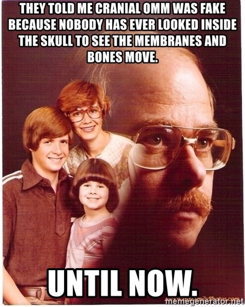 Vengeance Dad - They told me cranial omm was fake because nobody has ever looked inside the skull to see the membranes and bones move. Until now.