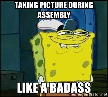 Spongebob Face - taking picture during assembly like a badass