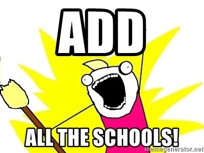 X ALL THE THINGS - Add All the schools!