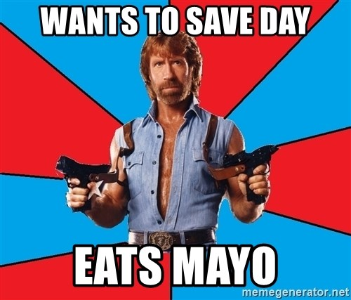 Chuck Norris  - wants to save day eats mayo