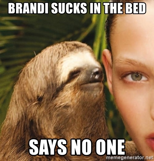 The Rape Sloth - brandi sucks in the bed says no one
