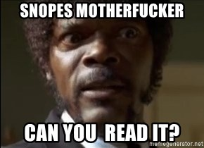 Samuel Jackson  - SNOPES MOTHERFUCKER CAN YOU  READ IT?