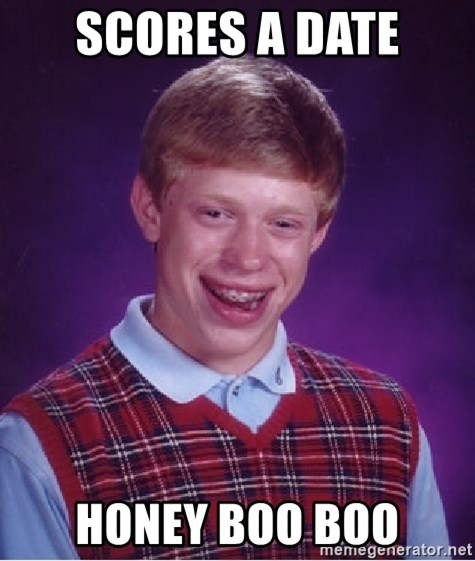 Bad Luck Brian - scores a date honey boo boo