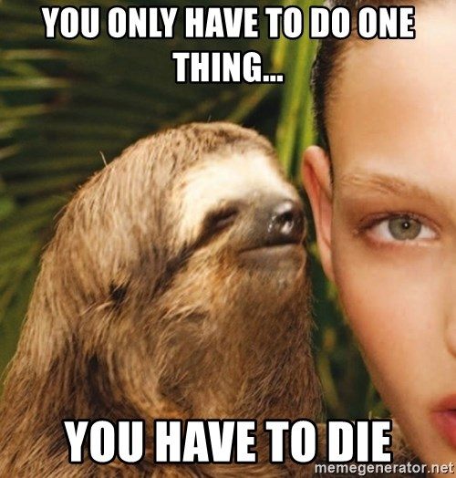 The Rape Sloth - you only have to do one thing... you have to die