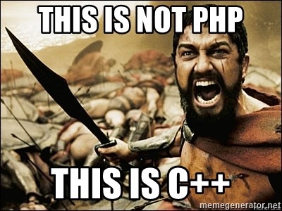 This Is Sparta Meme - THIS IS NOT PHP THIS IS C++